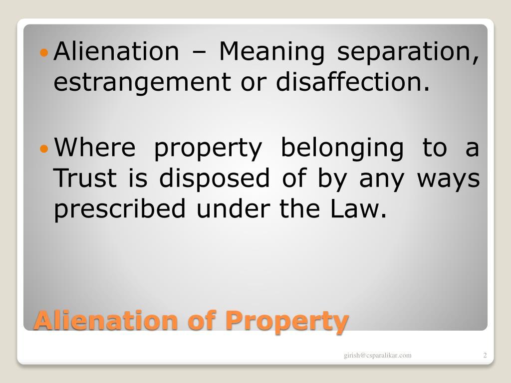 Alienation – Meaning separation, estrangement or disaffection.