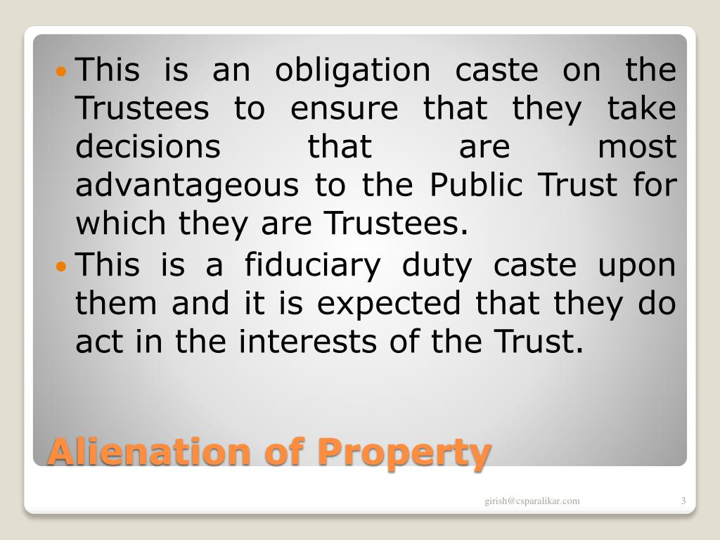 This is an obligation caste on the Trustees to ensure that they take decisions that are most advantageous to the Public Trust for which they are Trustees.