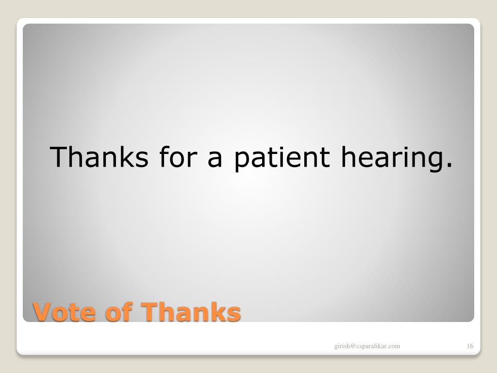 Thanks for a patient hearing.