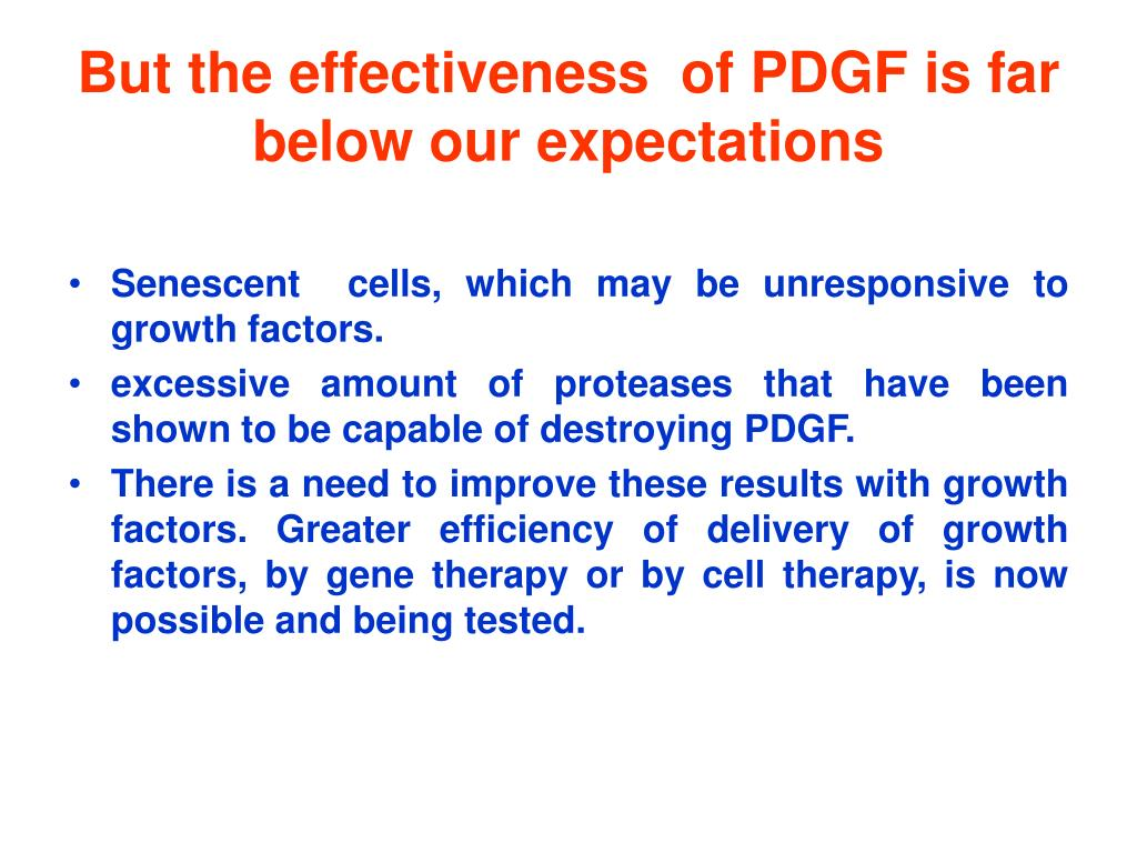 But the effectiveness  of PDGF is far below our expectations