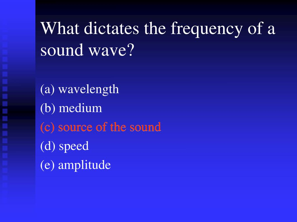What dictates the frequency of a sound wave?