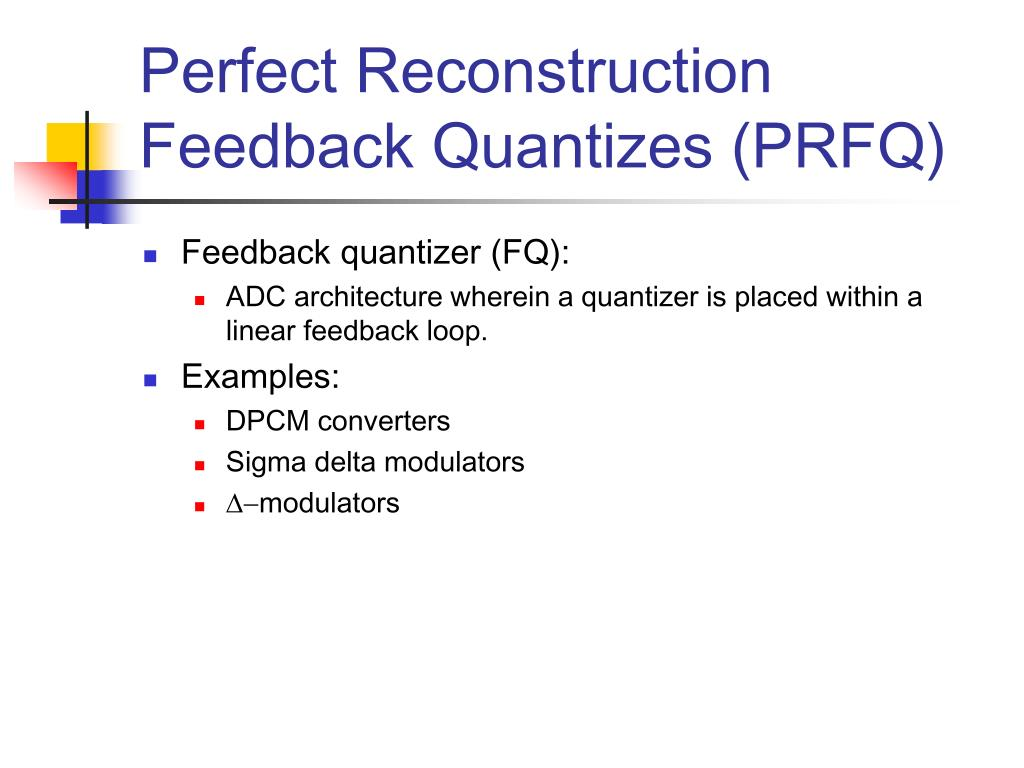 Perfect Reconstruction Feedback Quantizes (PRFQ)