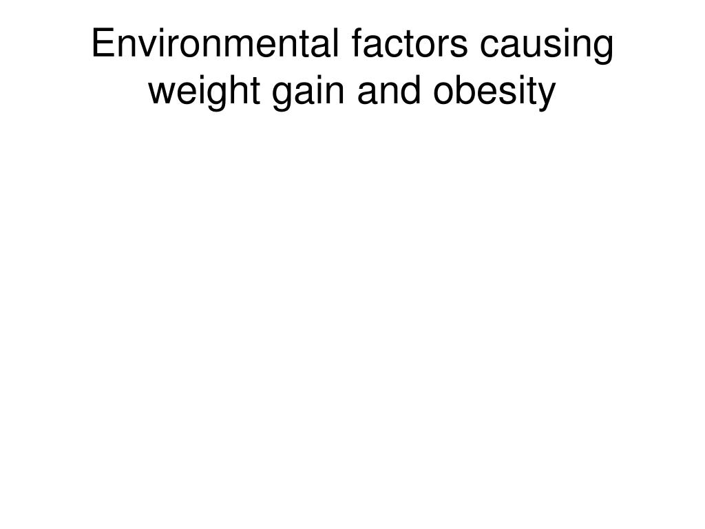 obesity environmental factors essay Worldwide more people suffer from conditions related to overweight and obesity  than  this paper will review documented changes in the food environment,.