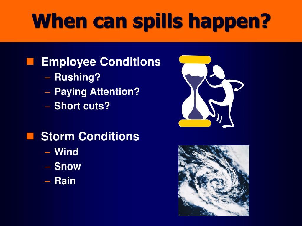 When can spills happen?