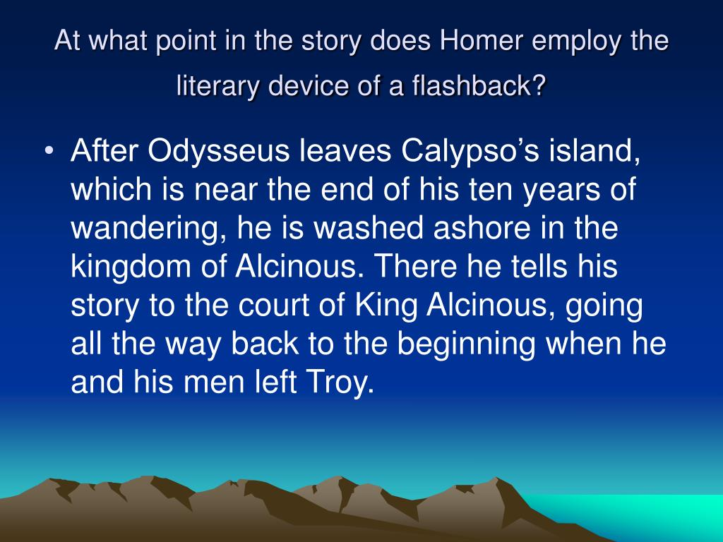 At what point in the story does Homer employ the literary device of a flashback?