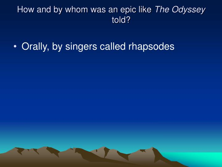 How and by whom was an epic like the odyssey told