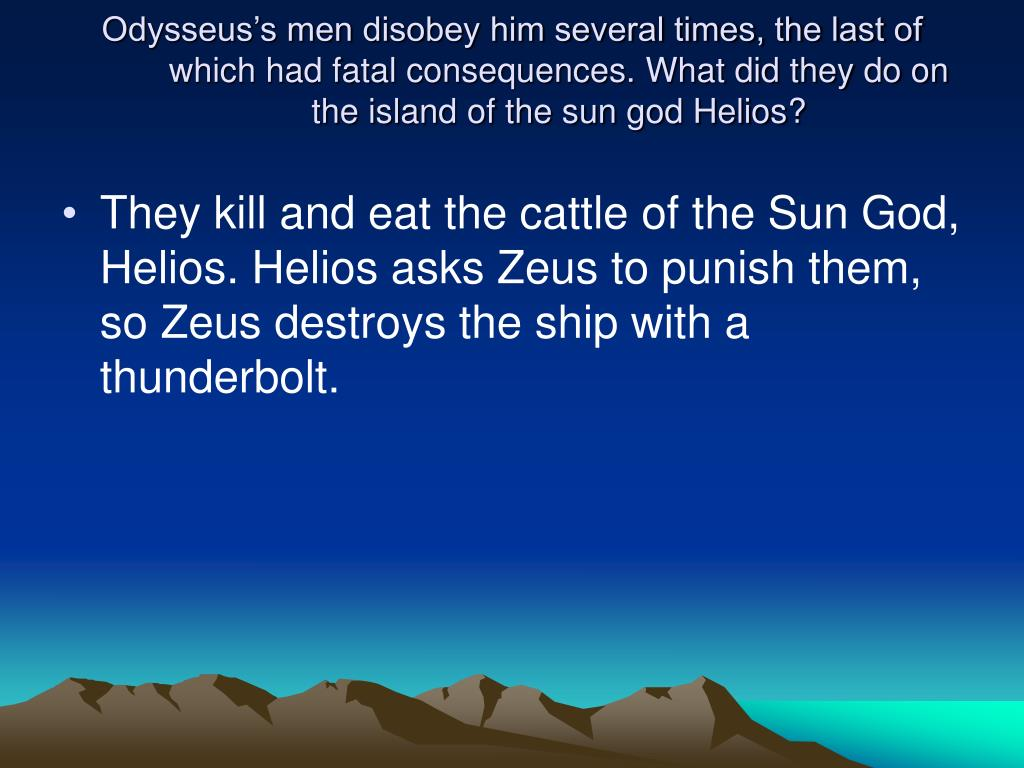 Odysseus's men disobey him several times, the last of which had fatal consequences. What did they do on the island of the sun god Helios?