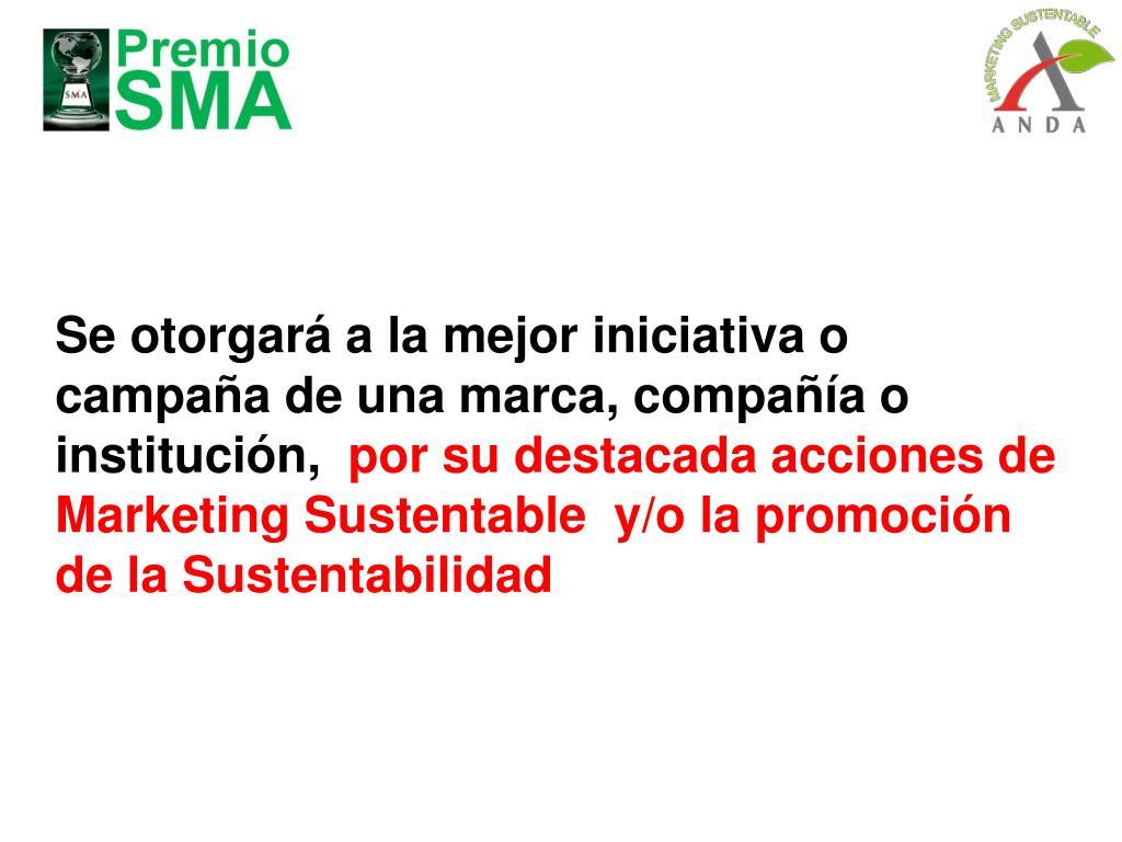 Se otorgará a la mejor iniciativa o campaña de una marca, compañía o institución,