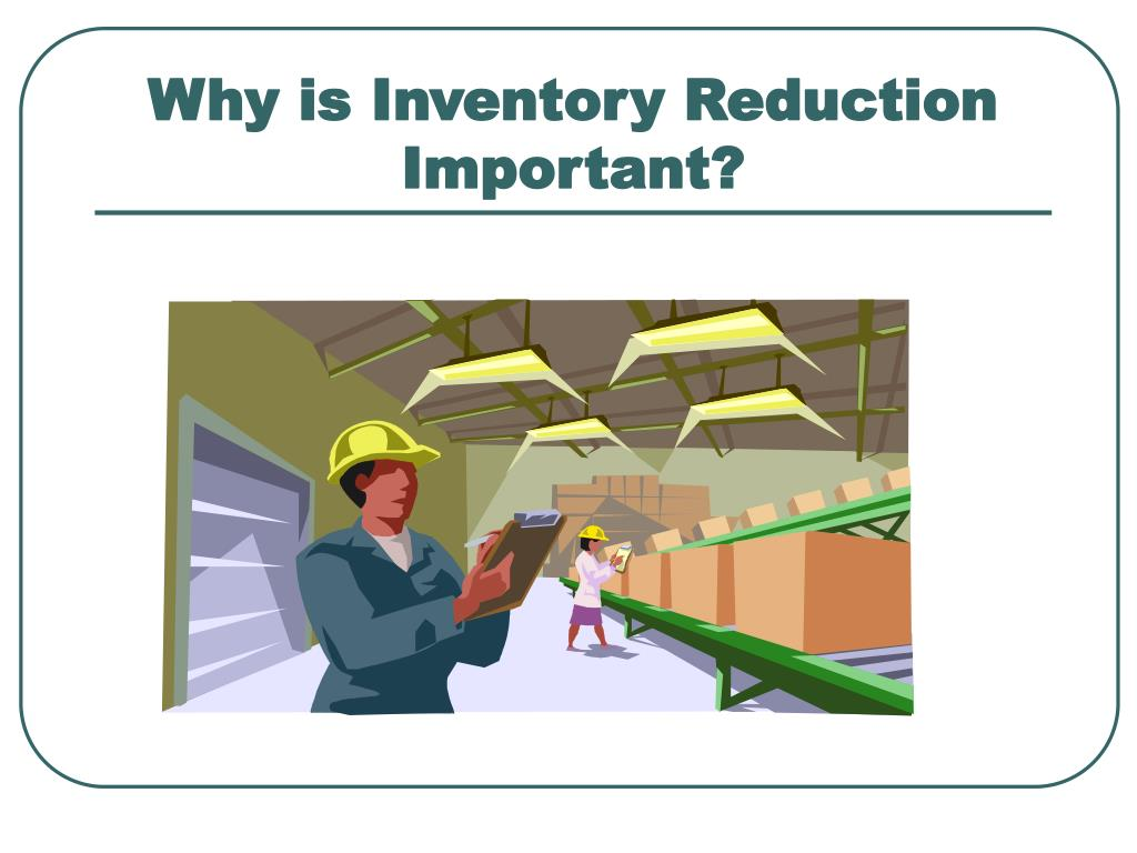 Why is Inventory Reduction Important?