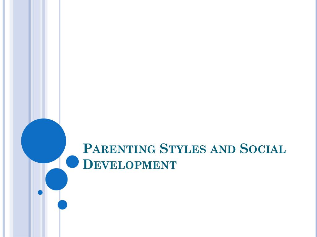 parenting styles and child development Parenting: child rearing styles, socialization, and parent-adolescent relationships  , when parents are attuned to their child's development and  conclusions.