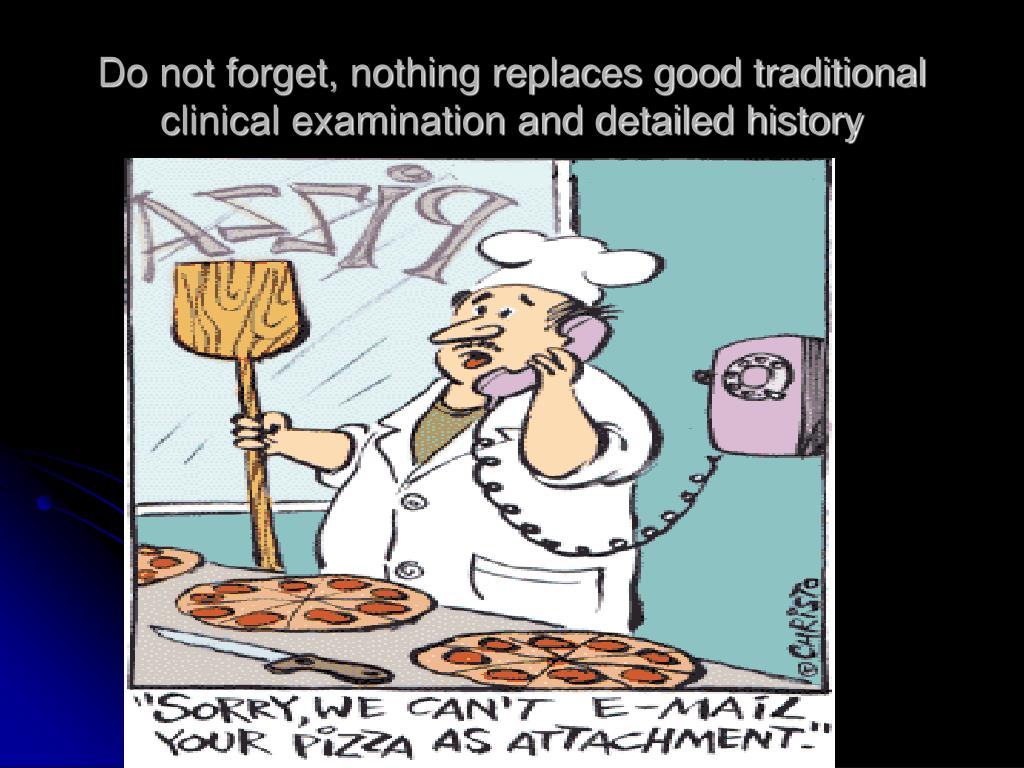 Do not forget, nothing replaces good traditional clinical examination and detailed history