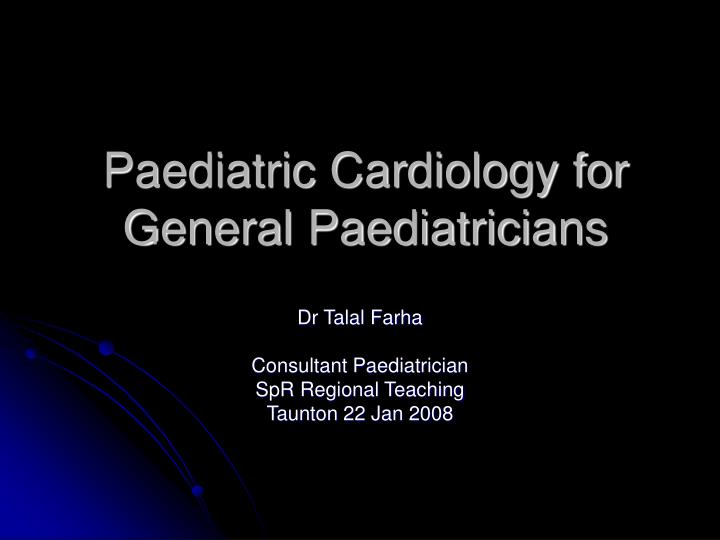 Paediatric cardiology for general paediatricians