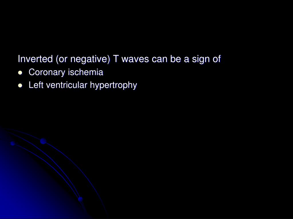 Inverted (or negative) T waves can be a sign of