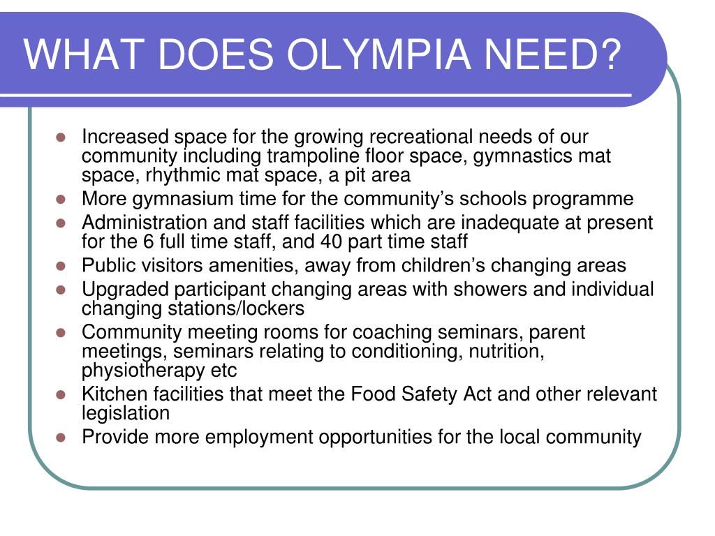 WHAT DOES OLYMPIA NEED?