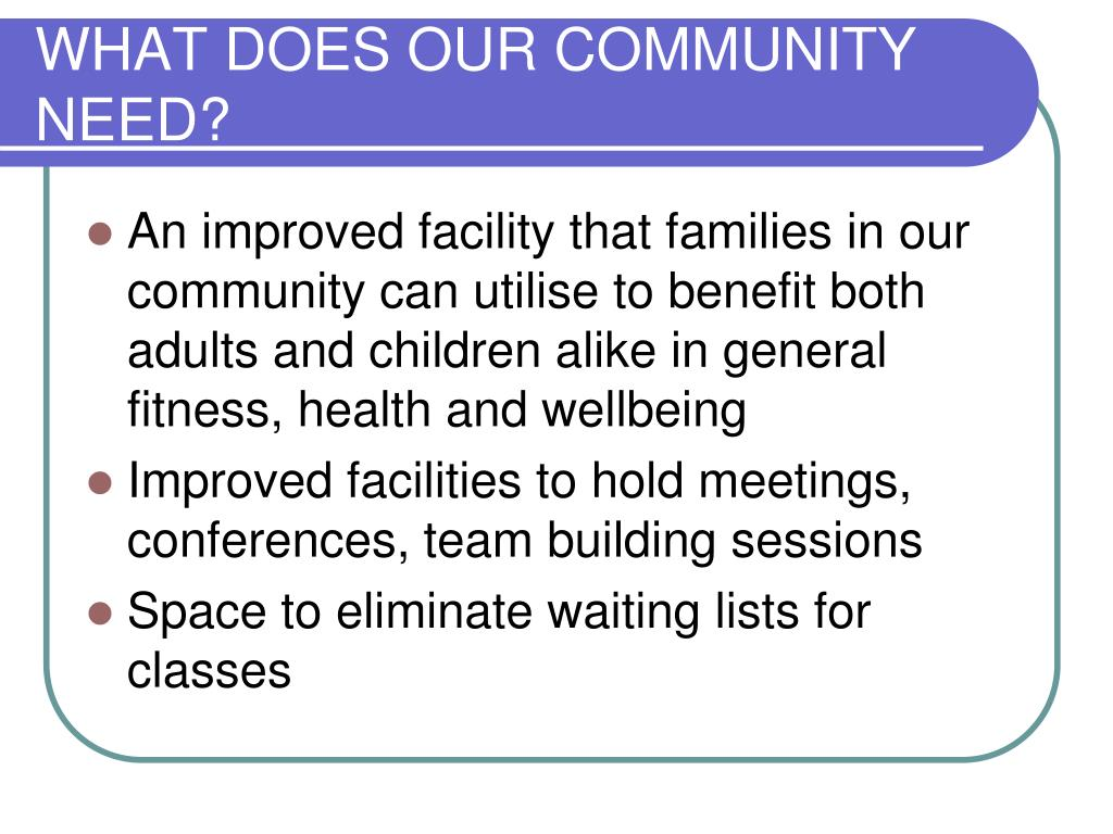 WHAT DOES OUR COMMUNITY NEED?