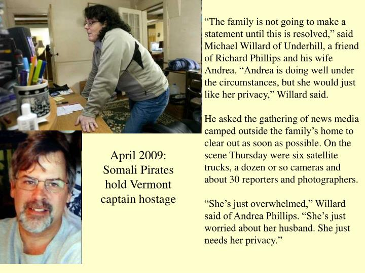 """""""The family is not going to make a statement until this is resolved,"""" said Michael Willard of Underhill, a friend of Richard Phillips and his wife Andrea. """"Andrea is doing well under the circumstances, but she would just like her privacy,"""" Willard said."""