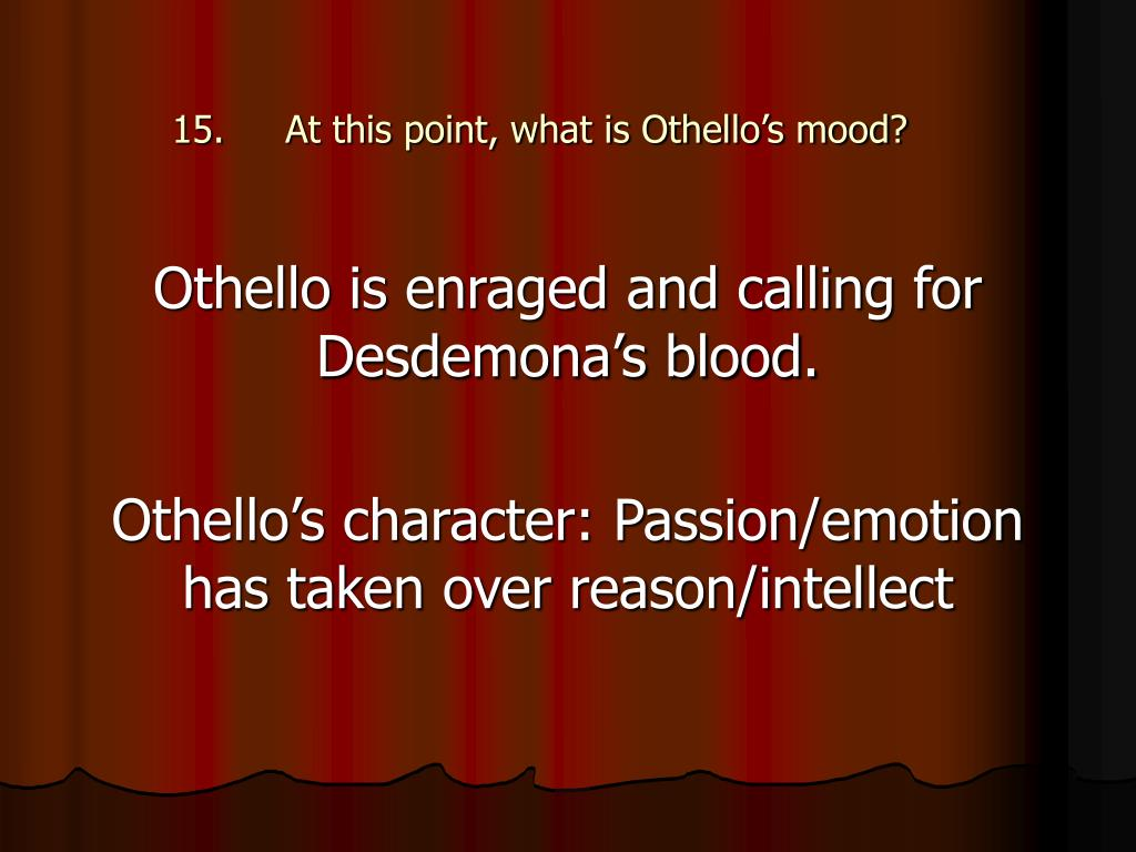At this point, what is Othello's mood?