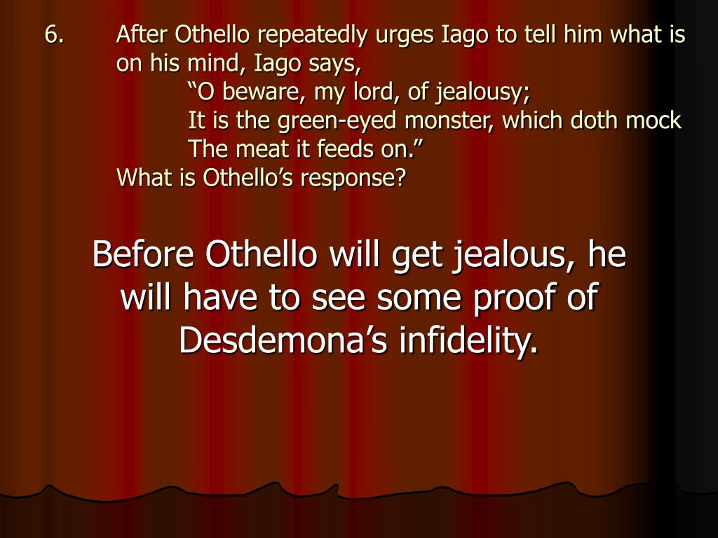 After Othello repeatedly urges Iago to tell him what is on his mind, Iago says,