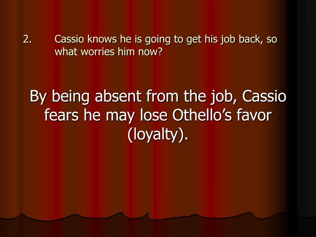 Cassio knows he is going to get his job back, so what worries him now?