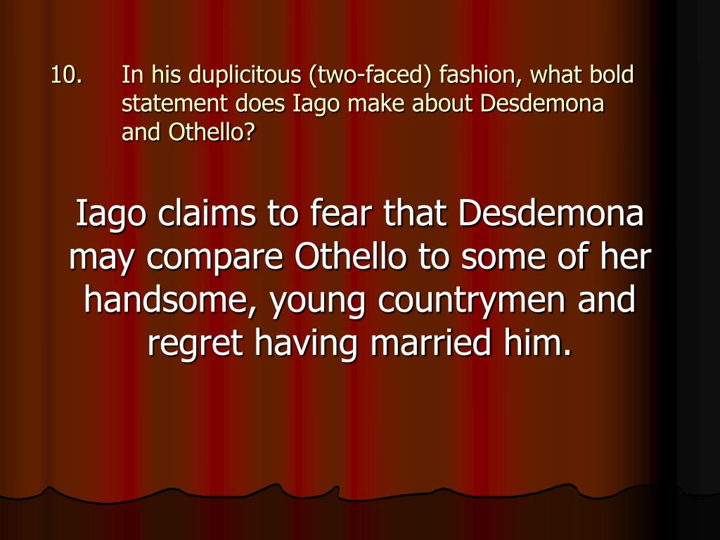 In his duplicitous (two-faced) fashion, what bold statement does Iago make about Desdemona and Othello?