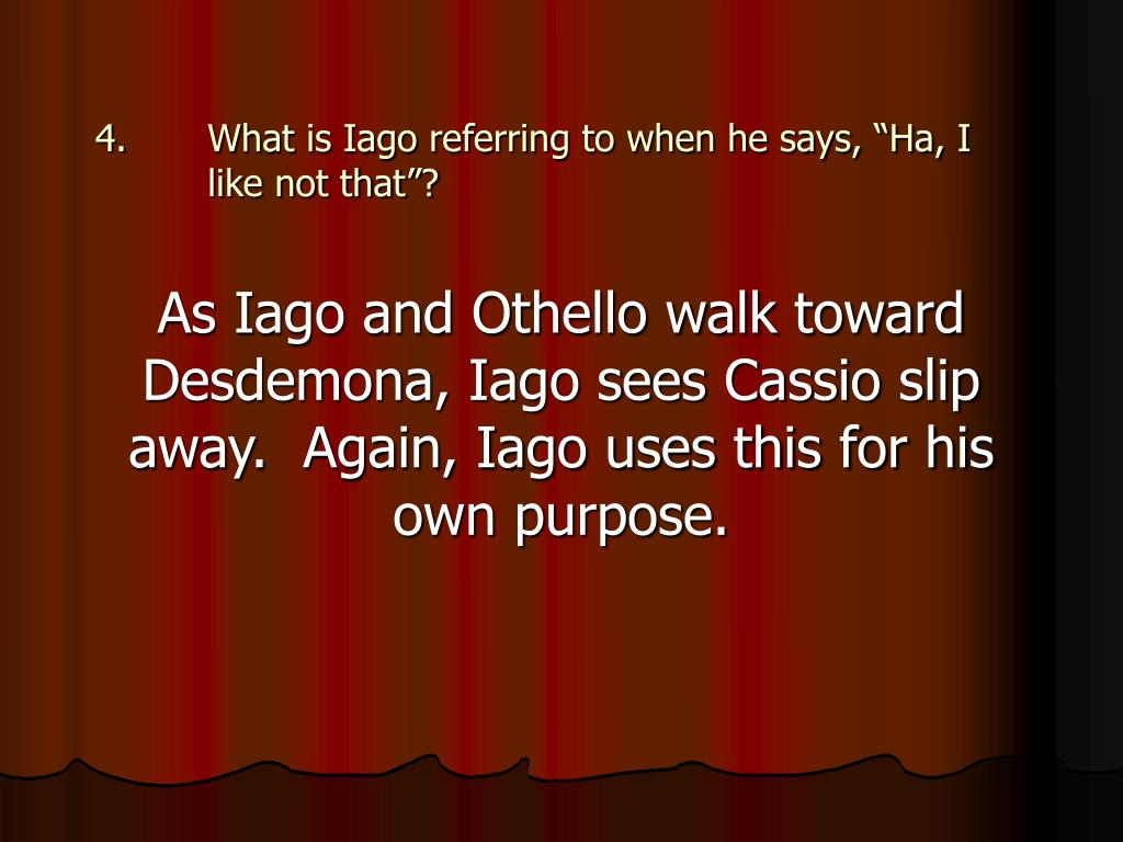 "What is Iago referring to when he says, ""Ha, I like not that""?"