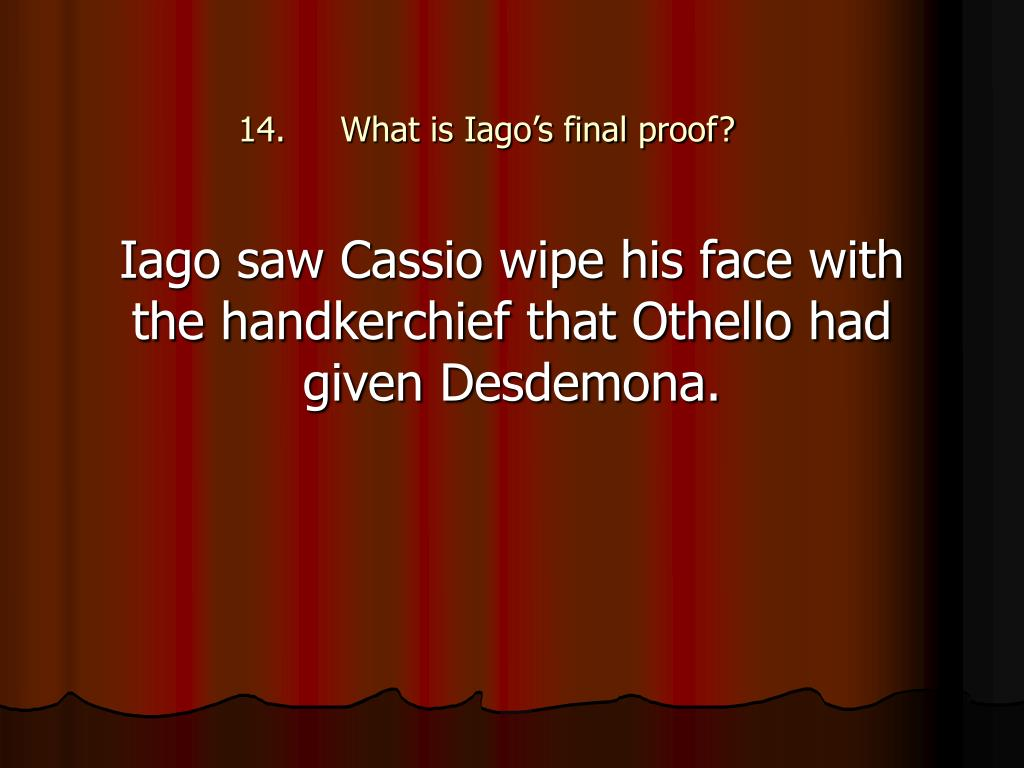 What is Iago's final proof?