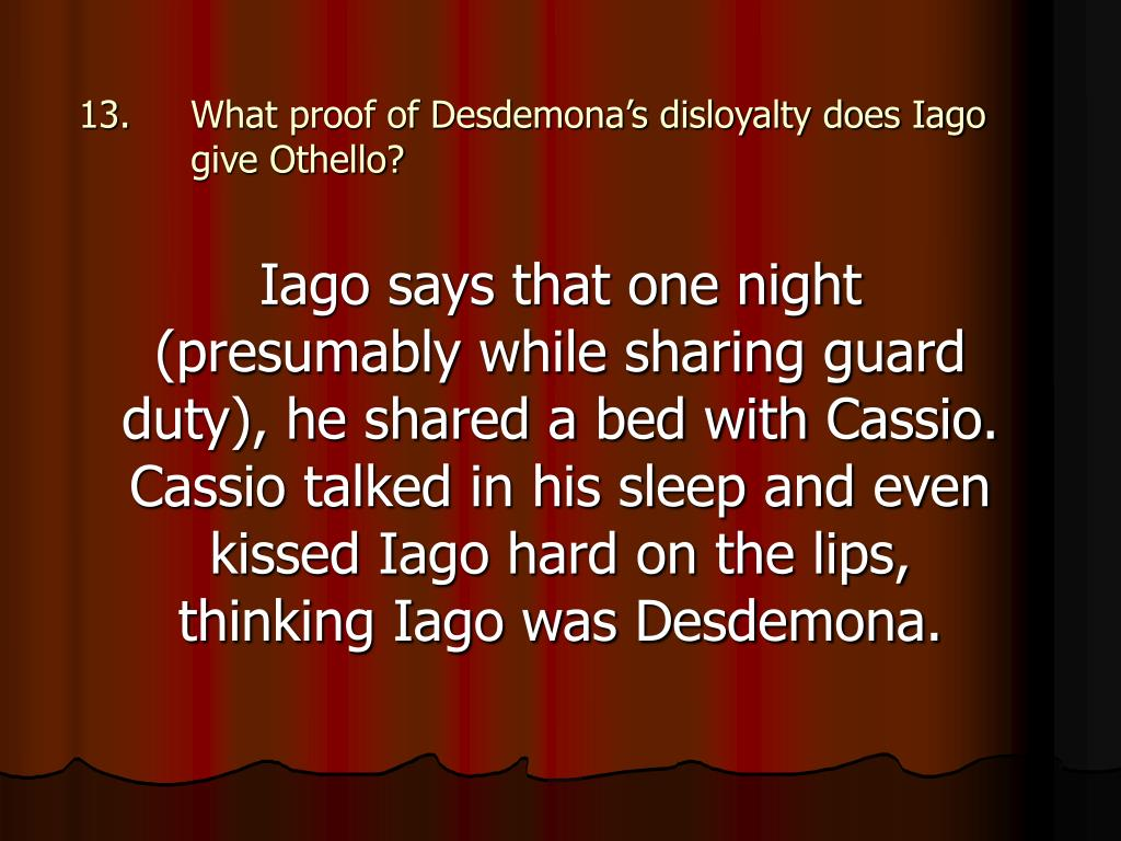 What proof of Desdemona's disloyalty does Iago give Othello?