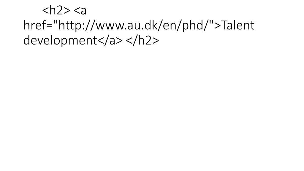 "<h2> <a href=""http://www.au.dk/en/phd/"">Talent development</a> </h2>"