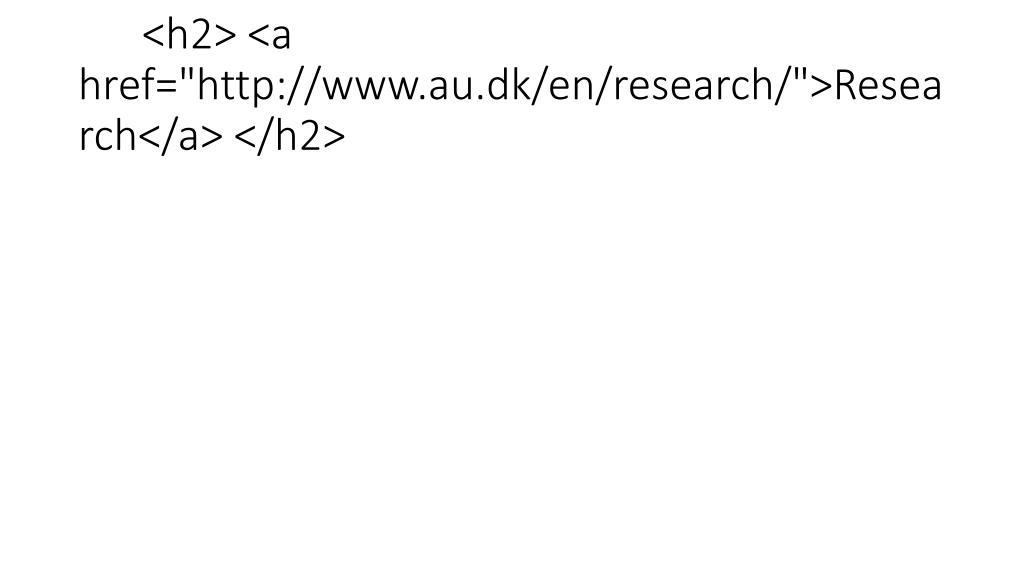 "<h2> <a href=""http://www.au.dk/en/research/"">Research</a> </h2>"