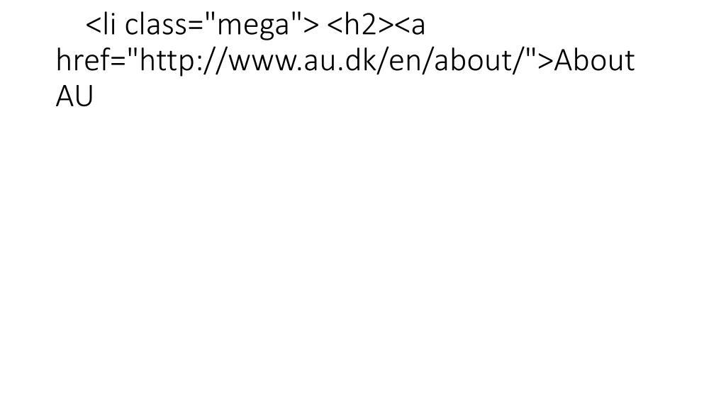 """<li class=""""mega""""> <h2><a href=""""http://www.au.dk/en/about/"""">About AU"""