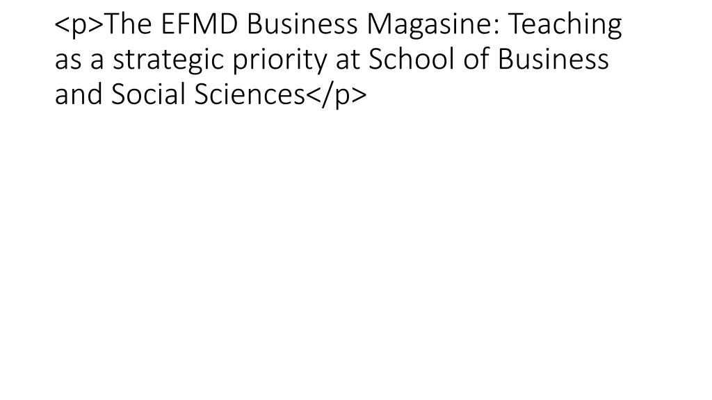 <p>The EFMD Business Magasine: Teaching as a strategic priority at School of Business and Social Sciences</p>