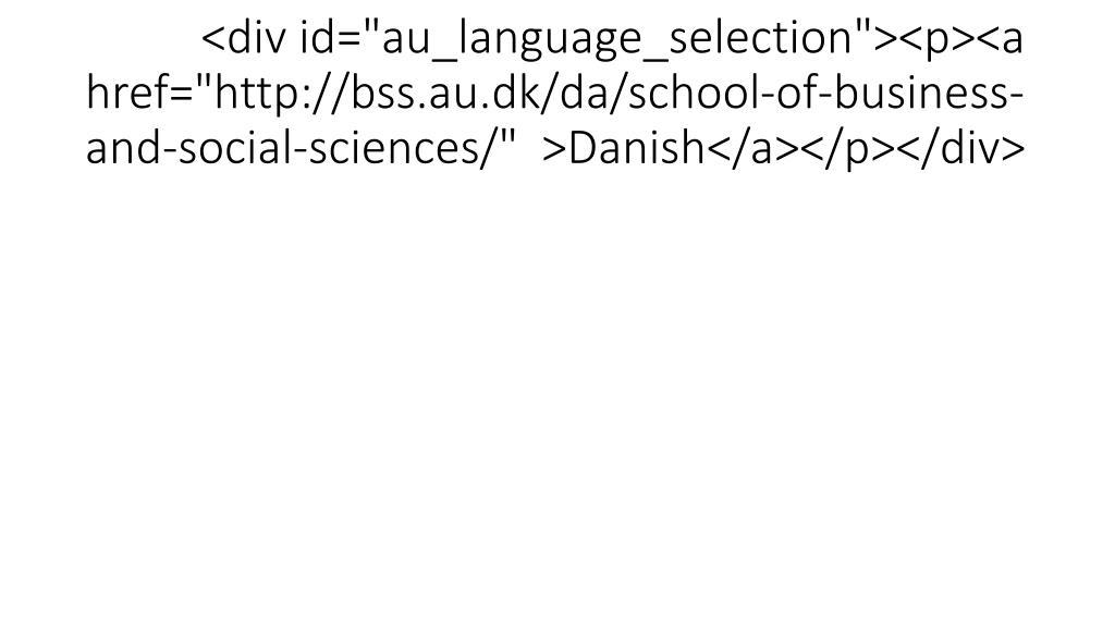"""<div id=""""au_language_selection""""><p><a href=""""http://bss.au.dk/da/school-of-business-and-social-sciences/""""  >Danish</a></p></div>"""
