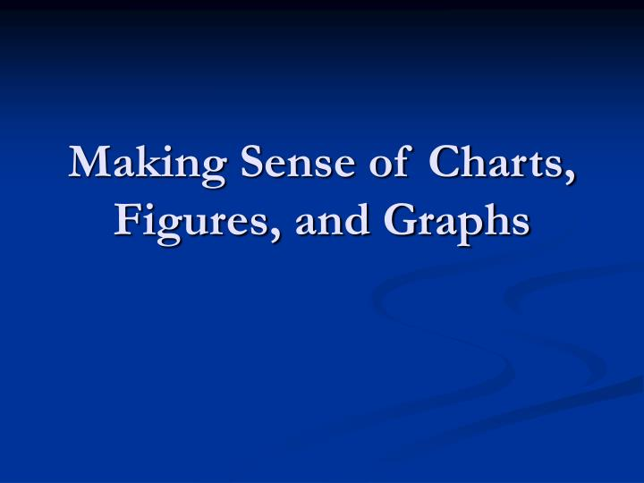 Making sense of charts figures and graphs