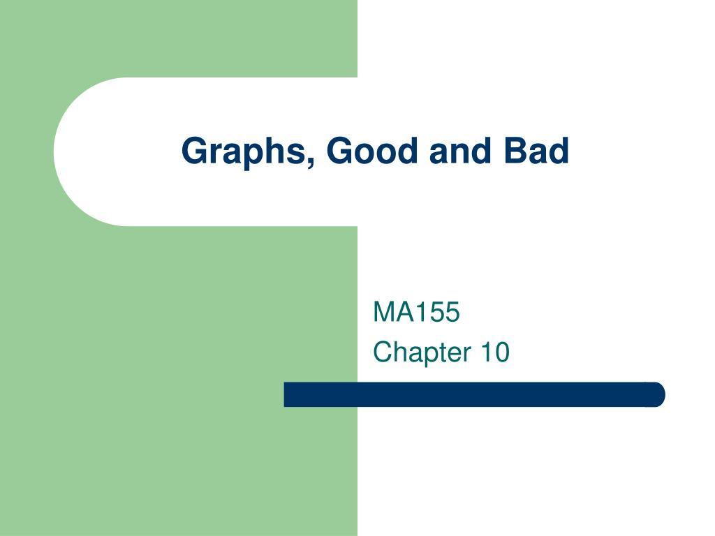Graphs, Good and Bad