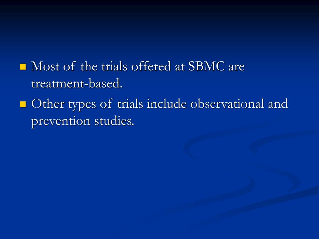 Most of the trials offered at SBMC are treatment-based.