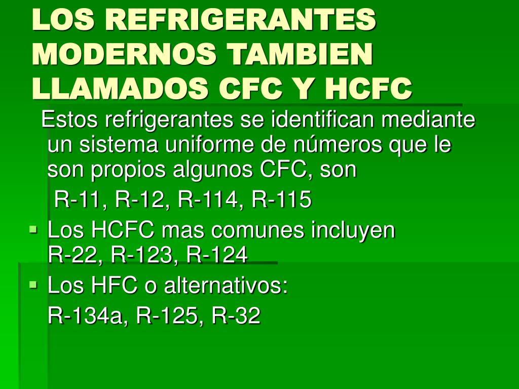 LOS REFRIGERANTES MODERNOS TAMBIEN LLAMADOS CFC Y HCFC