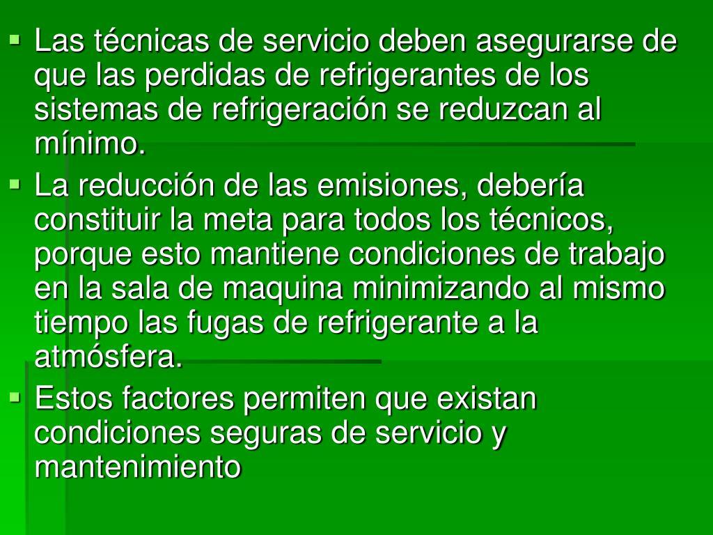 Las técnicas de servicio deben asegurarse de que las perdidas de refrigerantes de los sistemas de refrigeración se reduzcan al mínimo.