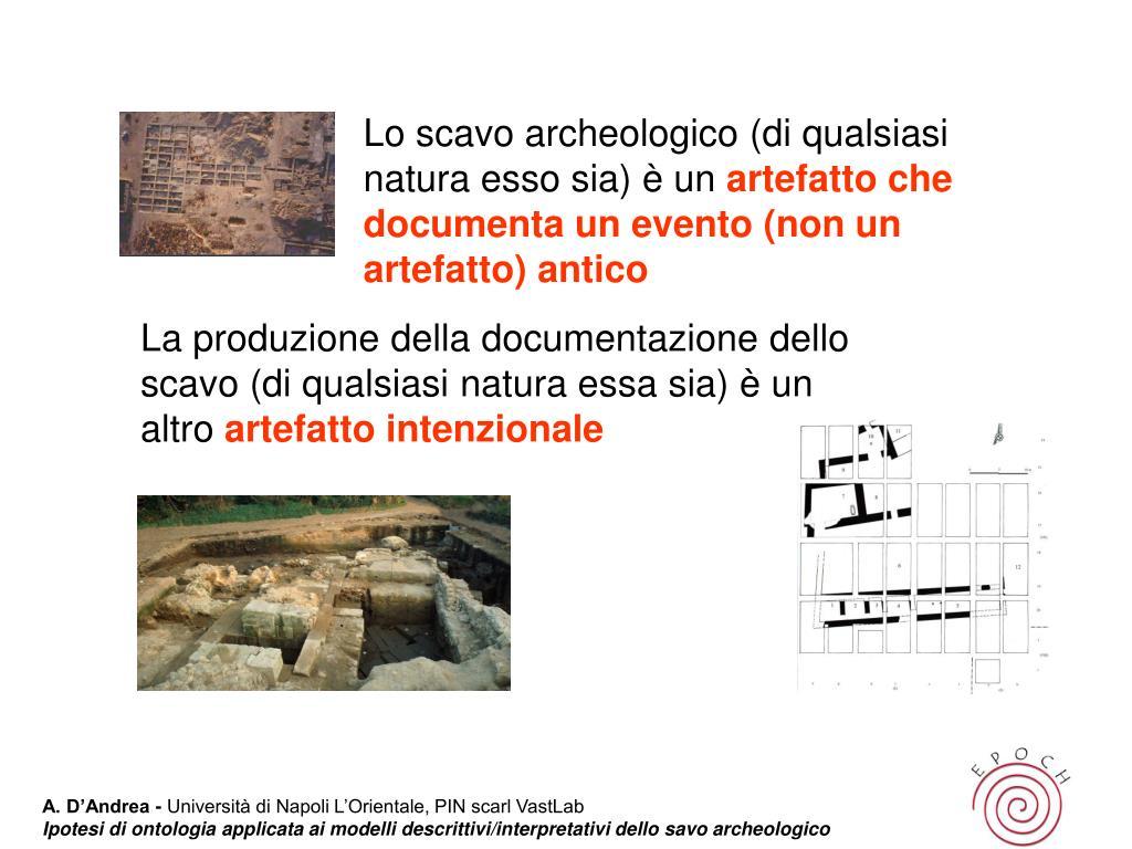 Lo scavo archeologico (di qualsiasi natura esso sia) è un