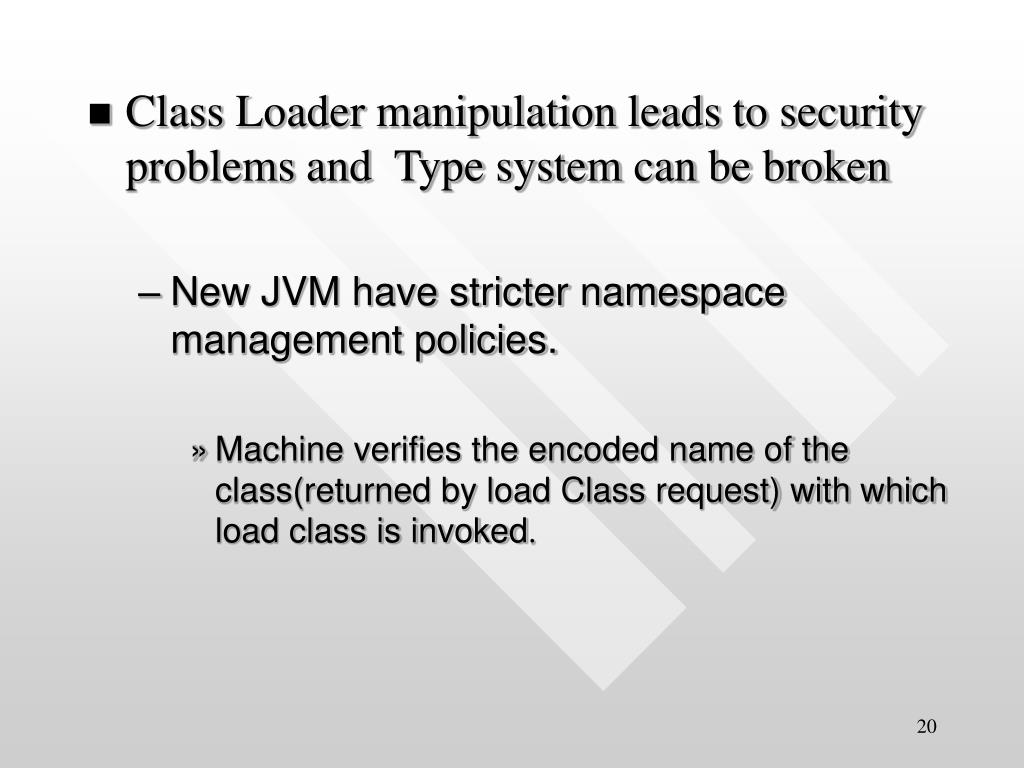 Class Loader manipulation leads to security problems and  Type system can be broken