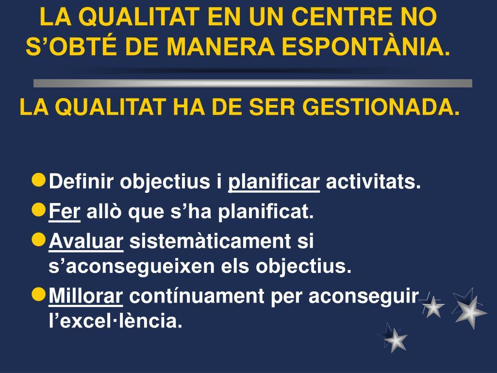 LA QUALITAT EN UN CENTRE NO S'OBTÉ DE MANERA ESPONTÀNIA.