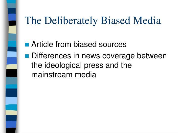 The Deliberately Biased Media