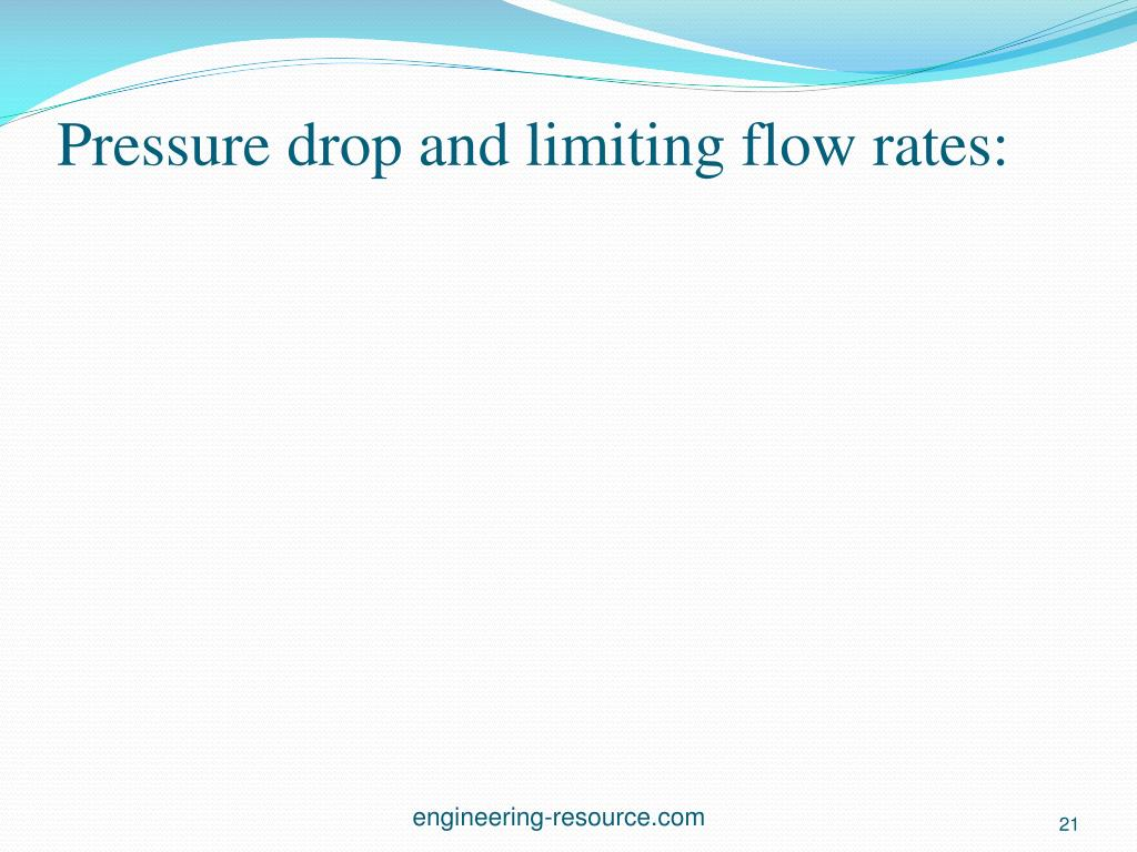 Pressure drop and limiting flow rates:
