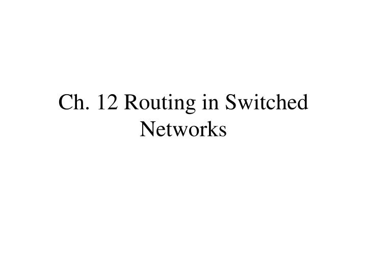 Ch 12 routing in switched networks