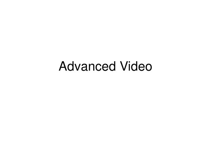 Advanced video