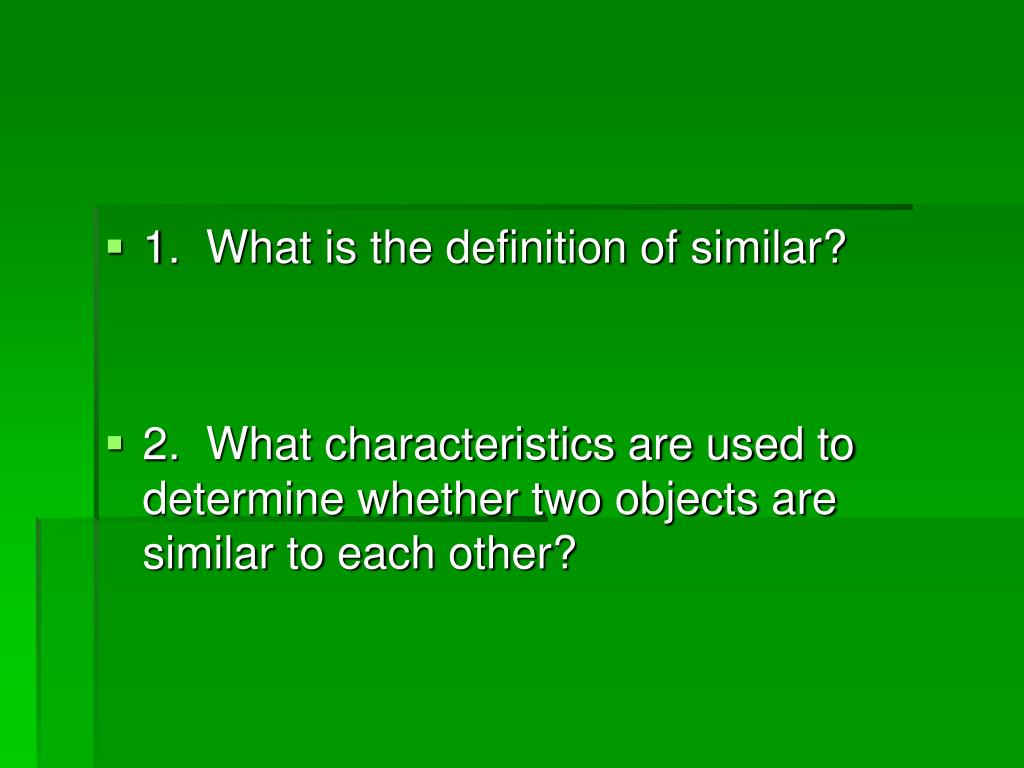 1.  What is the definition of similar?