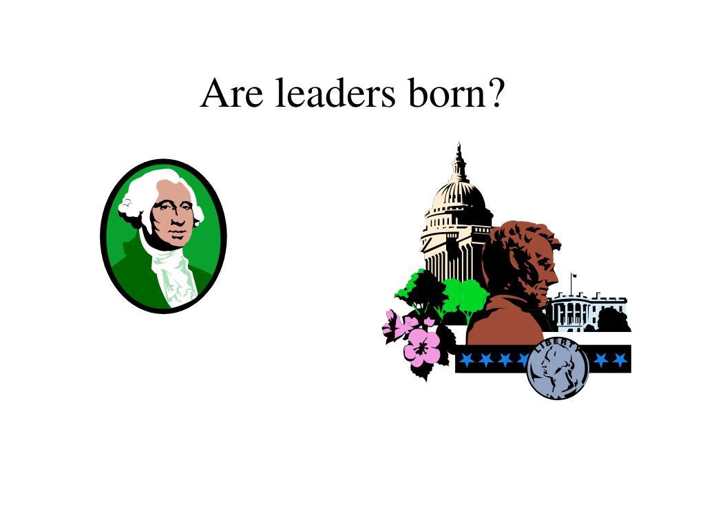 Are leaders born?