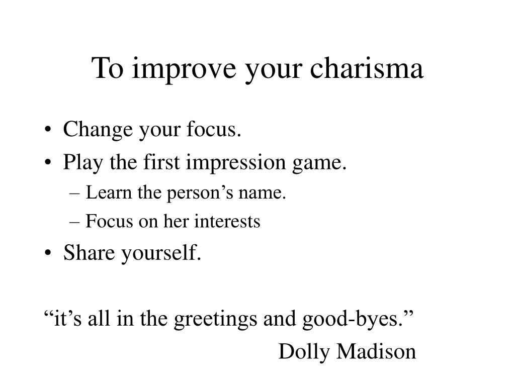 To improve your charisma