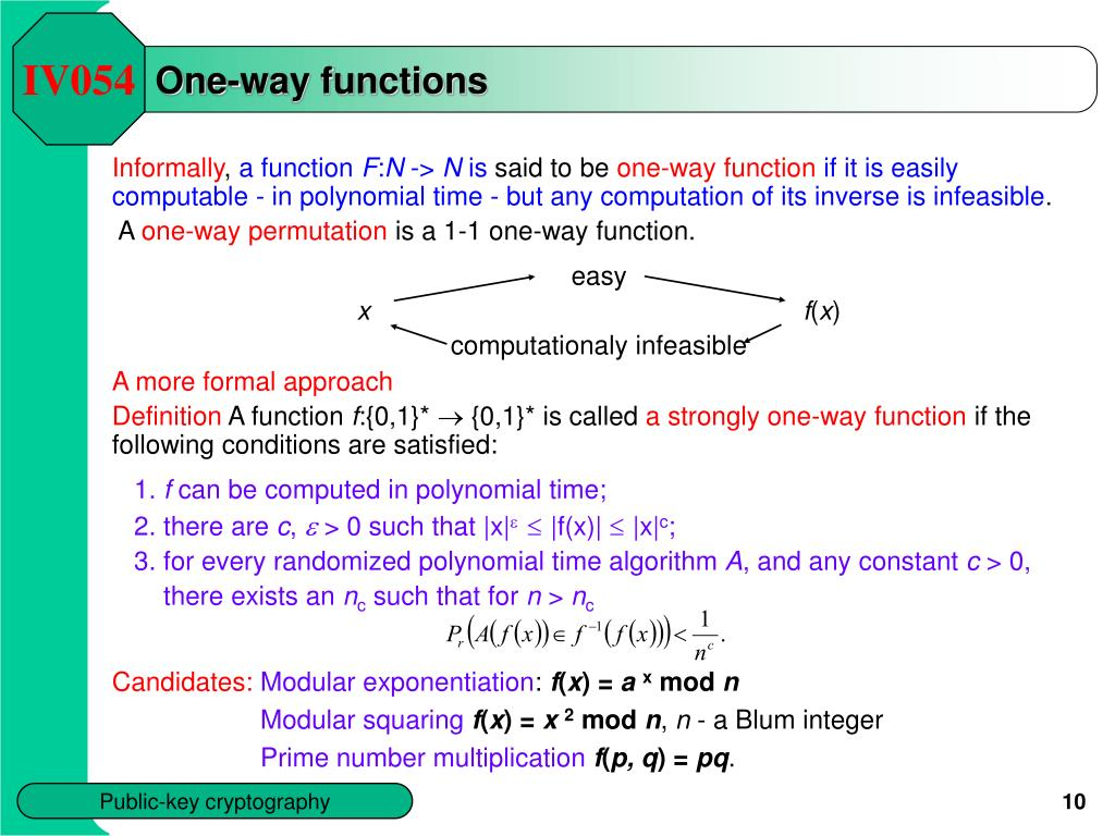 cryptography one way function A trapdoor one-way function is a function that is easy to compute but  computationally hard to reverse • easy to calculate f (x) from x • hard to invert: to  calculate.