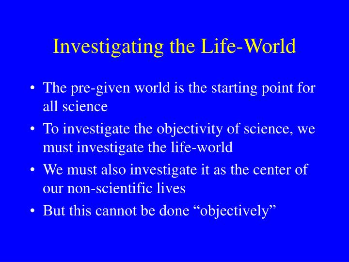 Investigating the life world