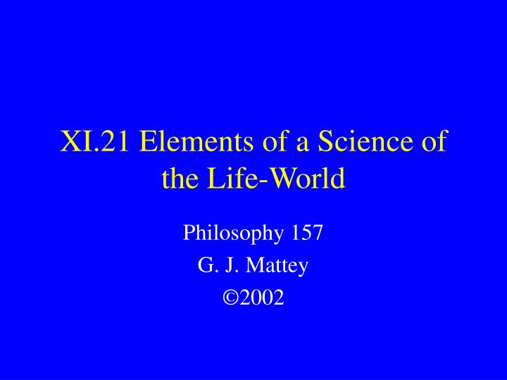 Xi 21 elements of a science of the life world l.jpg